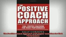 Downlaod Full PDF Free  The Positive Coach Approach Call Center Coaching for High Performance Full Free