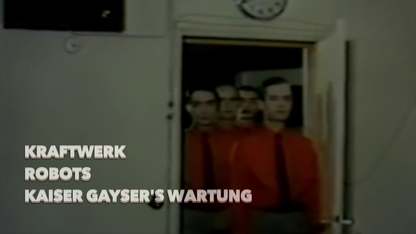 Kraftwerk 'THE ROBOTS' Kaiser Gayser's Wartung