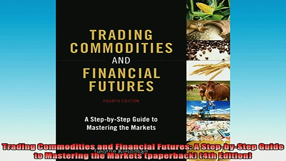 READ book  Trading Commodities and Financial Futures A StepbyStep Guide to Mastering the Markets Online Free