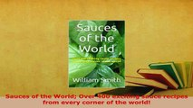 PDF  Sauces of the World Over 400 exciting sauce recipes from every corner of the world Read Online