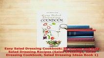 Download  Easy Salad Dressing Cookbook 50 Unique and Easy Salad Dressing Recipes Salad Dressings Ebook