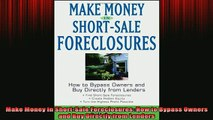 READ book  Make Money in ShortSale Foreclosures How to Bypass Owners and Buy Directly from Lenders Free Online