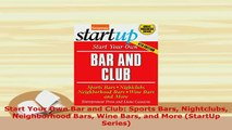 Download  Start Your Own Bar and Club Sports Bars Nightclubs Neighborhood Bars Wine Bars and More Read Online