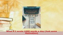 Read  What if I wrote 1000 words a day Just some Motivation Ebook Online