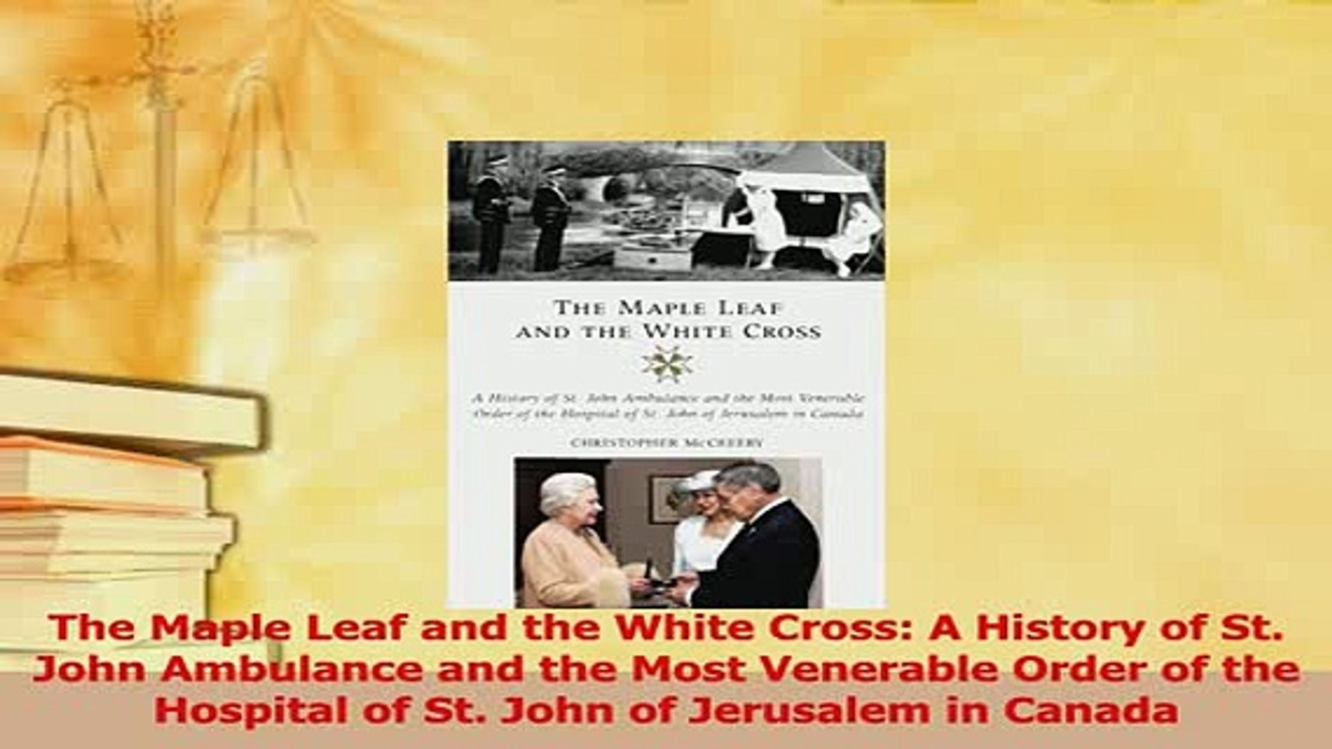 John of Jerusalem in Canada John Ambulance and the Most Venerable Order of the Hospital of St The Maple Leaf and the White Cross A History of St