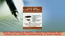 Download  Lets Talk Coffee  Health What Your Doctor Isnt Telling You Coffees Relationship To PDF Book Free