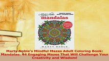 Read  Marty Nobles Mindful Mazes Adult Coloring Book Mandalas 44 Engaging Mazes That Will PDF Online