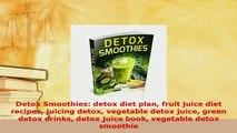 PDF  Detox Smoothies detox diet plan fruit juice diet recipes juicing detox vegetable detox Free Books