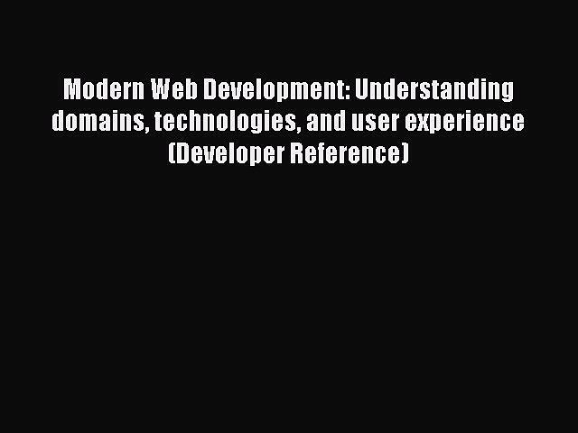 [Download] Modern Web Development: Understanding domains technologies and user experience
