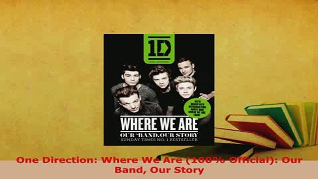 Download  One Direction Where We Are 100 Official Our Band Our Story Ebook