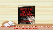 Download  Never Say No To A Rock Star In the Studio with Dylan Sinatra Jagger and More Read Online
