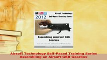 Download  Airsoft Technology SelfPaced Training Series Assembling an Airsoft GBB Gearbox  EBook