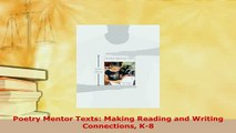 Download  Poetry Mentor Texts Making Reading and Writing Connections K8 Free Books