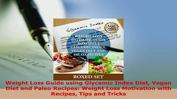 Download  Weight Loss Guide using Glycemic Index Diet Vegan Diet and Paleo Recipes Weight Loss PDF Online