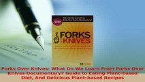 Download  Forks Over Knives What Do We Learn From Forks Over Knives Documentary Guide to Eating PDF Book Free