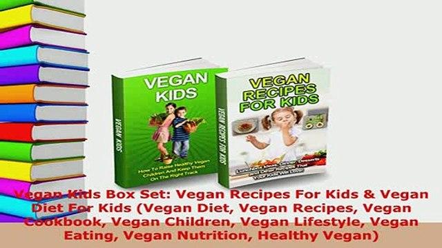 PDF  Vegan Kids Box Set Vegan Recipes For Kids  Vegan Diet For Kids Vegan Diet Vegan Recipes Free Books