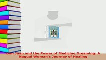 Download  Don Juan and the Power of Medicine Dreaming A Nagual Womans Journey of Healing Download Online