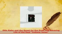 Download  Otto Rahn and the Quest for the Grail The Amazing Life of the Real Indiana Jones Free Books