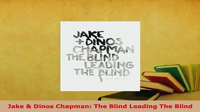 PDF  Jake  Dinos Chapman The Blind Leading The Blind Free Books