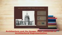 PDF  Architecture and Its Image Four Centuries of Architectural Representation Read Full Ebook