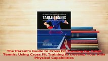 Download  The Parents Guide to Cross Fit Training for Table Tennis Using Cross Fit Training to  Read Online