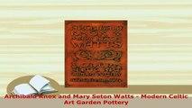 Download  Archibald Knox and Mary Seton Watts  Modern Celtic Art Garden Pottery PDF Full Ebook