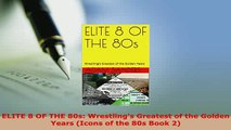 Download  ELITE 8 OF THE 80s Wrestlings Greatest of the Golden Years Icons of the 80s Book 2  EBook