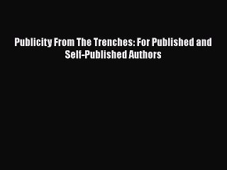 [Read book] Publicity From The Trenches: For Published and Self-Published Authors [Download]