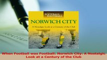 Read  When Football was Football Norwich City A Nostalgic Look at a Century of the Club Ebook Free