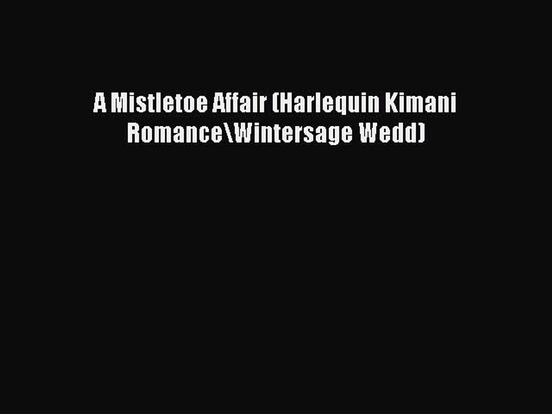 Download A Mistletoe Affair (Harlequin Kimani Romance\Wintersage Wedd)  Read Online