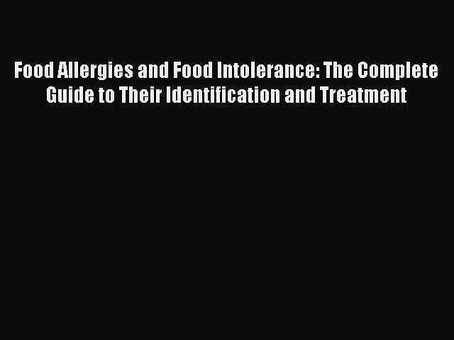 Read Food Allergies and Food Intolerance: The Complete Guide to Their Identification and Treatment