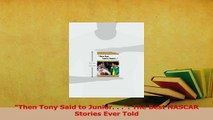 Read  Then Tony Said to Junior   The Best NASCAR Stories Ever Told Ebook Free