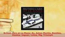 Download  British Cars at Le Mans Ac Aston Martin Bentley Healey Jaguar Lotus Mg Triumph Free Books