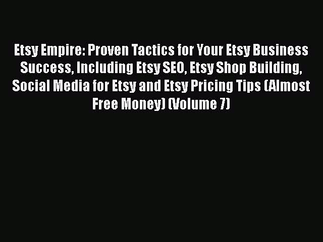 [Read book] Etsy Empire: Proven Tactics for Your Etsy Business Success Including Etsy SEO Etsy