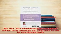 Download  The Juice Ladys Remedies for Stress and Adrenal Fatigue Juices Smoothies and Living Read Full Ebook