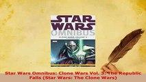 PDF  Star Wars Omnibus Clone Wars Vol 3 The Republic Falls Star Wars The Clone Wars Read Online