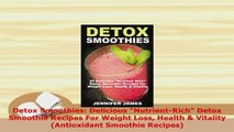 PDF  Detox Smoothies Delicious NutrientRich Detox Smoothie Recipes For Weight Loss Health  PDF Full Ebook