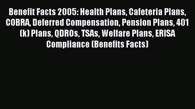 Read Benefit Facts 2005: Health Plans Cafeteria Plans COBRA Deferred Compensation Pension Plans