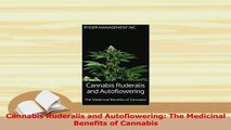 Download  Cannabis Ruderalis and Autoflowering The Medicinal Benefits of Cannabis  Read Online