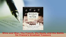PDF  Wine and War The French the Nazis and the Battle for Frances Greatest Treasure Download Full Ebook