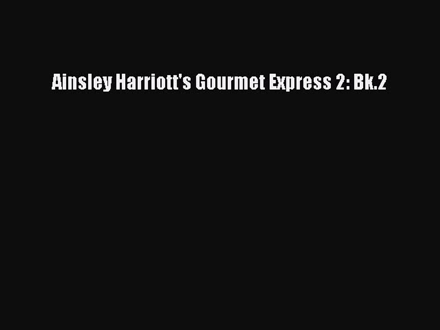 Ainsley Harriotts Gourmet Express 2: Bk.2