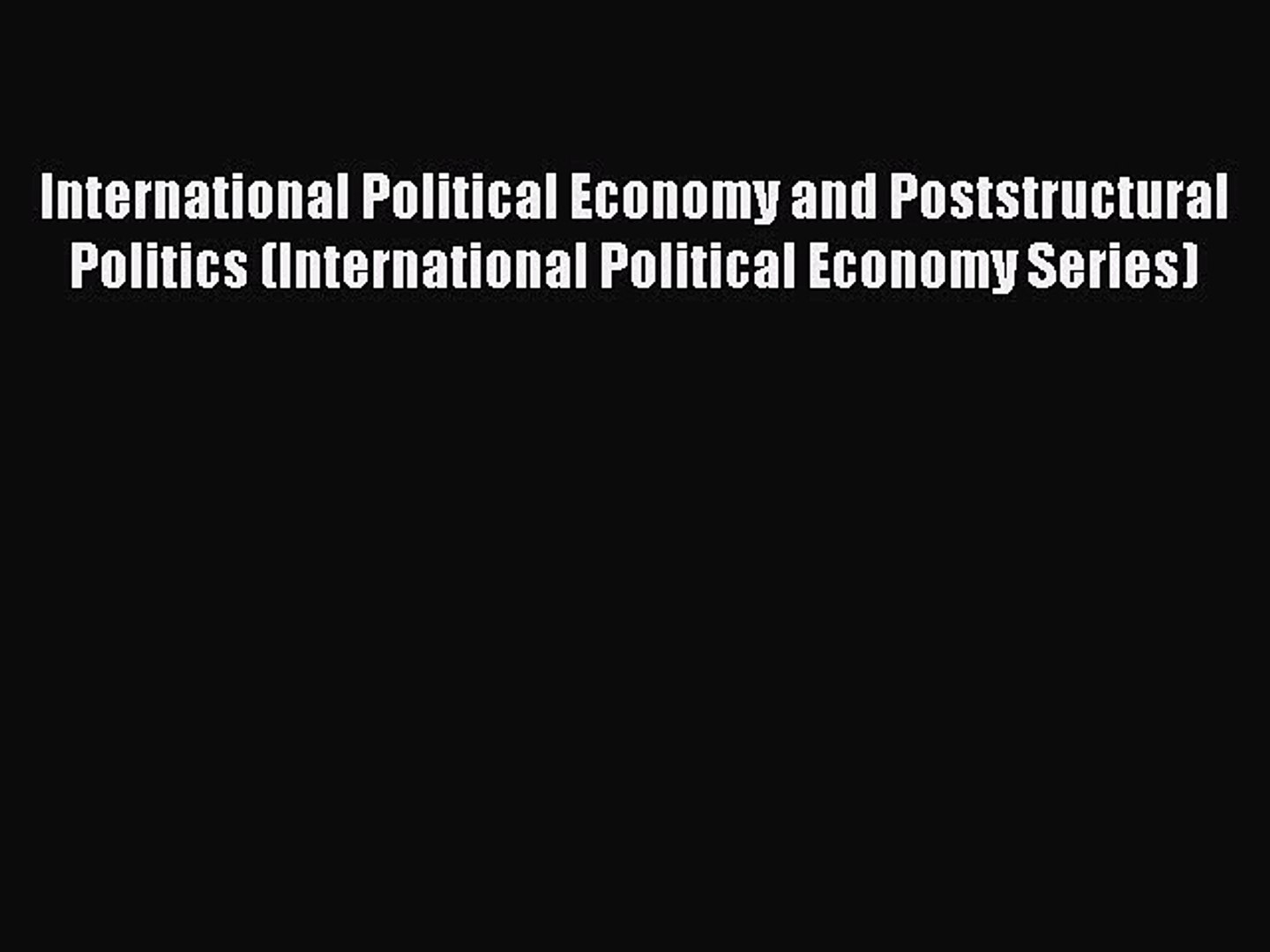 Read International Political Economy and Poststructural Politics (International Political Economy