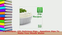 PDF  Dip Recipes 101 Delicious Dips  Appetizer Dips To Make Your Mouth Water Read Full Ebook