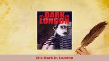 Download  Its Dark in London Free Books