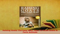Download  Raising Goats The Easy Way How To Raise Goats  Farm Animals Ebook Free