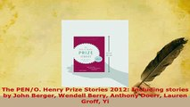 Download  The PENO Henry Prize Stories 2012 Including stories by John Berger Wendell Berry  EBook