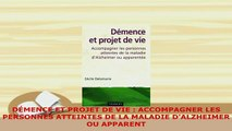 PDF  DÉMENCE ET PROJET DE VIE  ACCOMPAGNER LES PERSONNES ATTEINTES DE LA MALADIE DALZHEIMER Download Online
