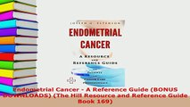 Download  Endometrial Cancer  A Reference Guide BONUS DOWNLOADS The Hill Resource and Reference Free Books