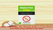 PDF  Gluten Free Living The Ultimate Guide to Living Gluten Free Made Easy Gluten Free diet PDF Book Free