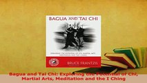 PDF  Bagua and Tai Chi Exploring the Potential of Chi Martial Arts Meditation and the I Ching  EBook